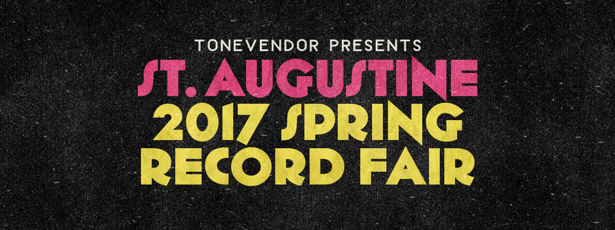 ToneVENDOR presents the St. Augustine 2017 Spring Record Fair