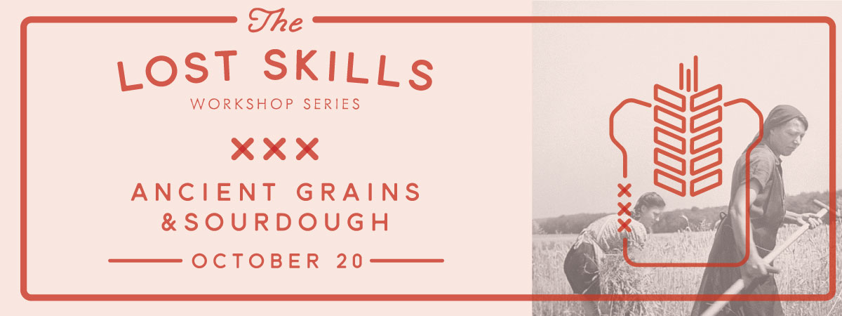 Lost Skills Workshop: Ancient Grains and Sourdough