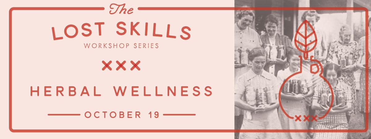 Lost Skills Workshop: Herbal Wellness