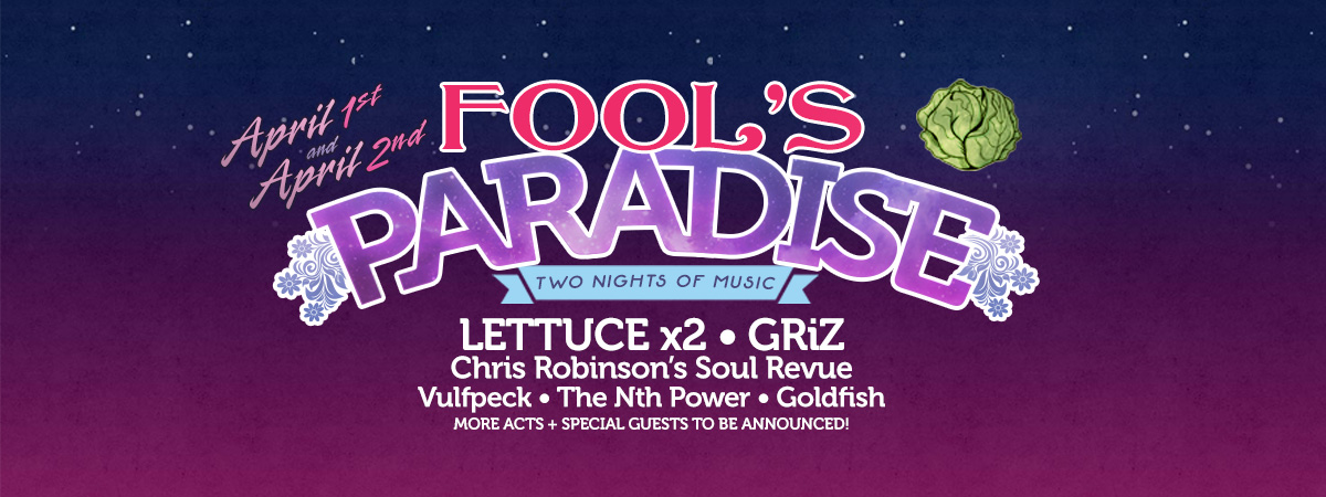 Fool's Paradise featuring Lettuce, GRiZ and More